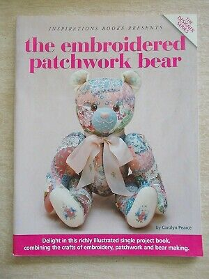 Inspirations~The Embroidered Patchwork Bear~43cm~Carolyn Pearce~Pattern~48pp