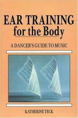 Ear Training for the Body: A Dancer's Guide to Music, Teck, Katherine, Good Cond