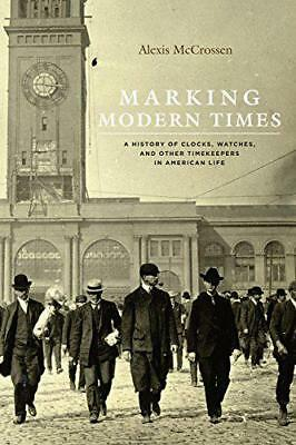 Marking Modern Times: A History of Clocks, Watches, and Other Timekeepers in Ame
