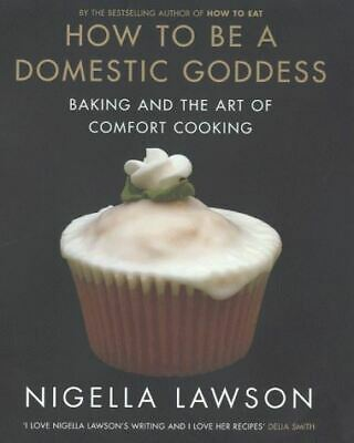 Lawson, Nigella, How To Be A Domestic Goddess Baking and the Art of Comfort Cook