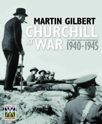 Gilbert, Martin, Churchill at War: His Finest Hour in Photographs, 1940-1945 (Im