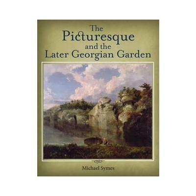 The Picturesque and the Later Georgian Garden by Michael Symes (author)
