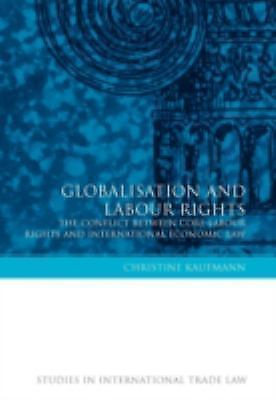 Globalization And Labour Rights: The Conflict Between Core Labour Rights And ...