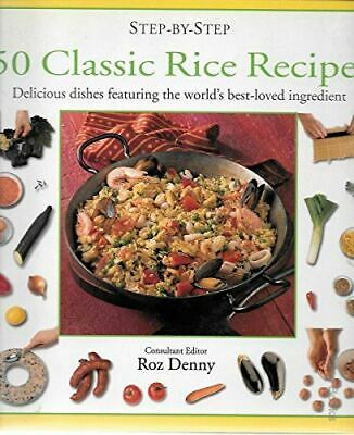 50 Classic Rice Recipes: Delicious Dishes Featuring the World's Best-loved Ingre