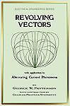 Revolving Vectors With Application to Alternating Current Phenomena, Paperbac...
