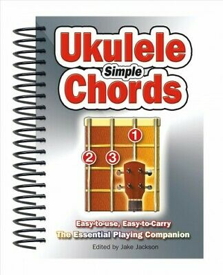 Simple Ukulele Chords : Easy-to-Use, Easy-to-Carry, The Essential Playing Com...
