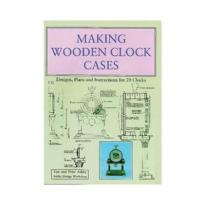 Making Wooden Clock Cases by Tim Ashby, Peter Ashby