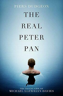 The Real Peter Pan: The Tragic Life of Michael Llewelyn Davies by Piers Dudgeon,