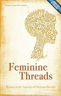 Feminine Threads: Women in the Tapestry of Christian History by Severance Diana,