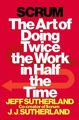Scrum: The Art of Doing Twice the Work in Half the Time ~ Je ... 9780385346450