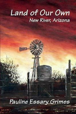 Land of Our Own : New River, Arizona, Paperback by Essary Grimes, Pauline, Li...