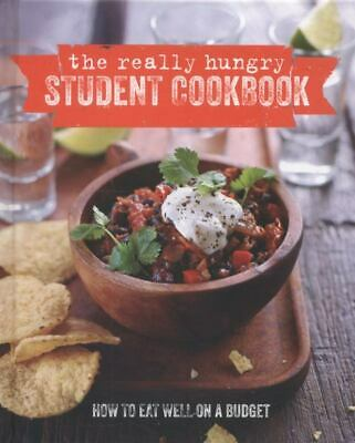 The Really Hungry Student Cookbook: How to Eat Well on a Budget