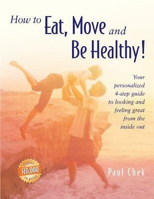 How to Eat, Move and be Healthy, Paul Chek, Good Condition Book, ISBN 9781583870