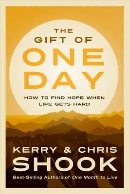 Gift of One Day : How to Find Hope When Life Gets Hard, Hardcover by Shook, K...