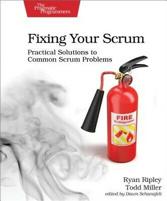Fixing Your Scrum: Practical Solutions to Common Scrum Problems (Paperback or So