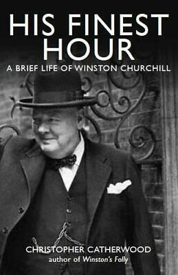 His Finest Hour: A Brief Life of Winston Churchill (Brief History of) (Brief His
