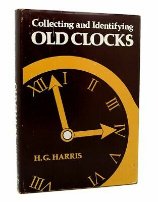H. G Harris COLLECTING AND IDENTIFYING OLD CLOCKS 1st Edition 2nd Printing