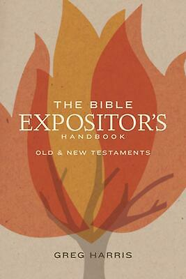 The Bible Expositor's Handbook: Old & New Testaments by Greg Harris (English) Pa