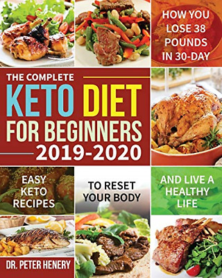 The Complete Keto Diet for Beginners 2019-2020: Easy Keto Recipes to Reset Your