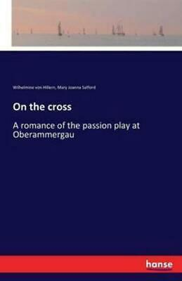 On the cross:A romance of the passion play at Oberammergau by Hillern, Wilhel...