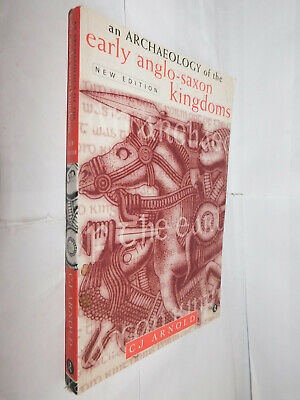 An Archaeology of the Early Anglo-Saxon Kingdoms by CJ Arnold PB 2000 revised