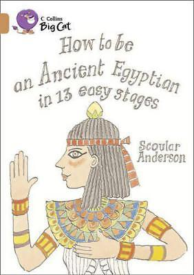 Collins Big Cat - How to be an Ancient Egyptian: Band 12/ Copper by Scoular Ande