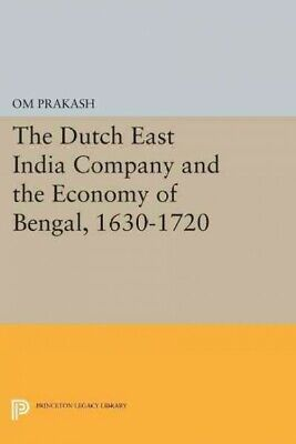 Dutch East India Company and the Economy of Bengal, 1630-1720, Paperback by P...