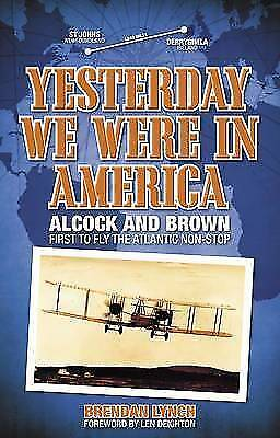 (Very Good)-Yesterday We Were in America: Alcock and Brown: First to Fly the Atl