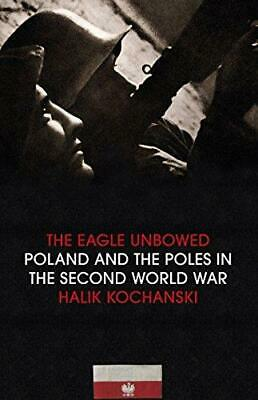 The Eagle Unbowed: Poland and the Poles in the Second World War, Kochanski, Hali