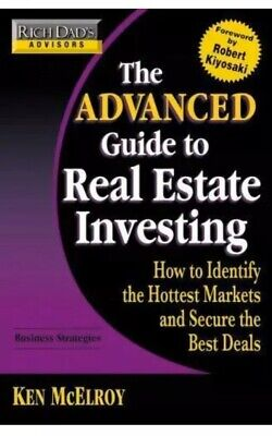 The Advanced Guide to Real Estate Investing By Ken McElroy Rich Dad Advisors