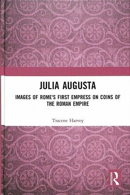Julia Augusta : Images of Rome's First Empress on the Coins of the Roman Empi...