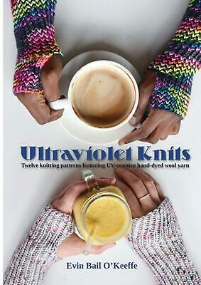 Ultraviolet Knits: Twelve knitting patterns featuring UV-reactive hand-dyed wool