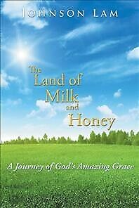 Land of Milk and Honey : A Journey of God's Amazing Grace, Hardcover by Lam, ...