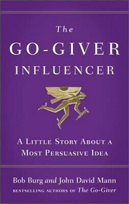 The Go-Giver Influencer: A Little Story about a Most Persuasive Idea (Hardback o