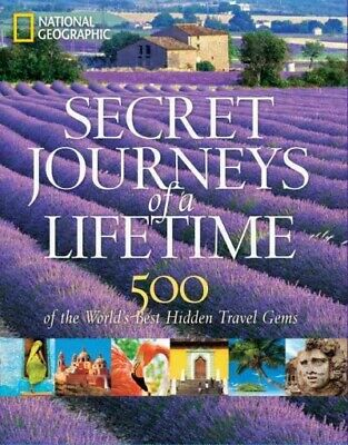 Secret Journeys of a Lifetime : 500 of the World's Best Hidden Travel Gems, H...