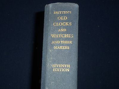 1956 Britten's Old Clocks & Watches And Their Makers Book - Kd 3427