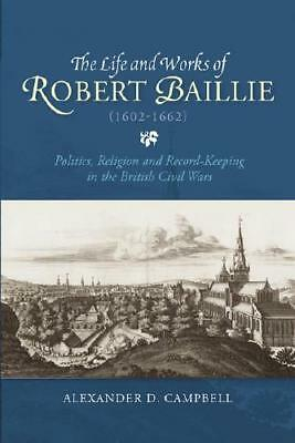 The Life and Works of Robert Baillie (1602-1662) by Alexander D Campbell (aut...
