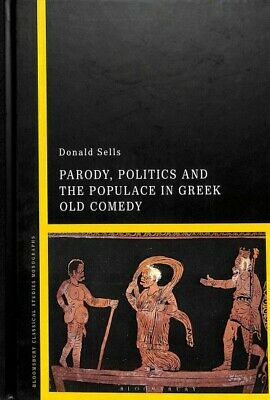 Parody, Politics and the Populace in Greek Old Comedy, Hardcover by Sells, Do...