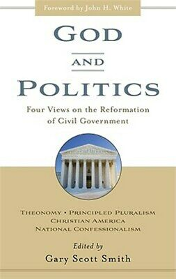 God and Politics : Four Views on the Reformation of Civil Government : Theono...