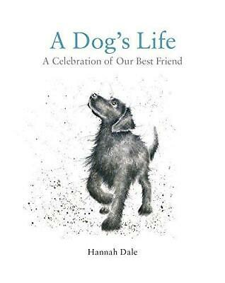 A Dog's Life: A Celebration of Our Best Friend, Hannah Dale, Good Condition Book