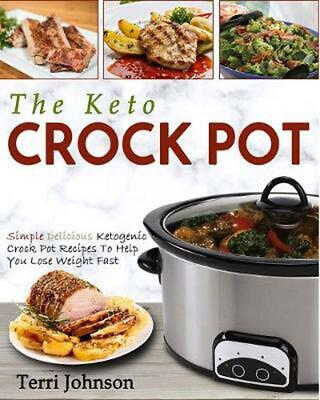Keto Crockpot: Simple Delicious Ketogenic Crock Pot Recipes To Help You Lose Wei