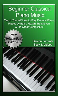 Beginner Classical Piano Music: Teach Yourself How to Play Famous Piano Pieces