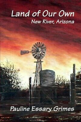 Land of Our Own : New River, Arizona, Paperback by Essary Grimes, Pauline, Br...