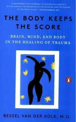 The Body Keeps the Score: Brain, Mind, and Body in the Healing of Trauma [P.D.F]