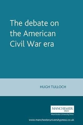 The Debate on the American Civil War Era (Issues in Historiography) by Tulloch,