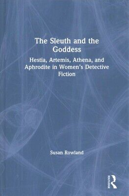 Sleuth and the Goddess : Hestia, Artemis, Athena and Aphrodite in Women's Det...