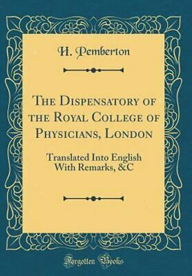 The Dispensatory of the Royal College of Physicians, London: Translated Into