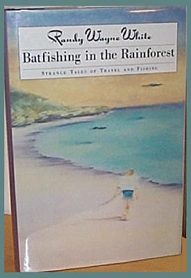 RANDY WAYNE WHITE BATFISHING IN THE RAINFOREST SIGNED