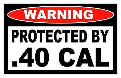 Protected By .40 Caliber Warning decal sticker 40 cal