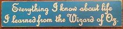 EVERYTHING I KNOW ABOUT LIFE FROM THE WIZARD of OZ Sign Plaque U-Pick Color Wood